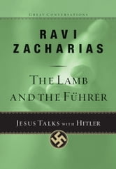 The Lamb and the Fuhrer - Jesus Talks with Hitler ebook by Ravi Zacharias
