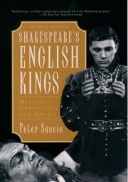 Shakespeares English Kings: History, Chronicle, and Drama ebook by Peter Saccio