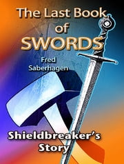 The Last Book Of Swords - Shieldbreaker's Story ebook by Fred Saberhagen