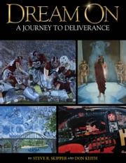 Dream On: A Journey to Deliverance ebook by Don Keith