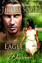 Eagle Dancer ebook by Theresa Scott