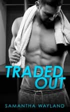 Traded Out ebook by Samantha Wayland