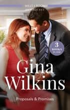 Proposals & Promises/A Reunion and a Ring/The Boss's Marriage Plan/The Bachelor's Little Bonus ebook by Gina Wilkins