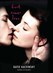 First Comes Love ebook by Katie Kacvinsky