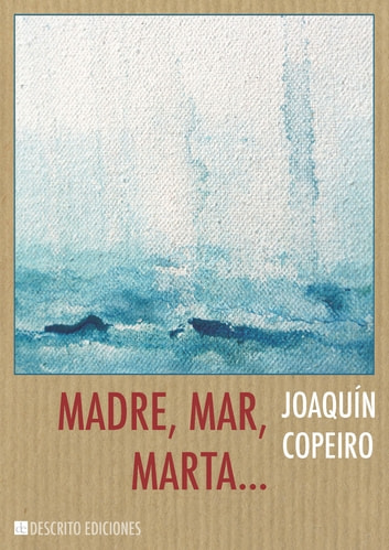 Madre, mar, Marta... ebook by Joaquín Copeiro