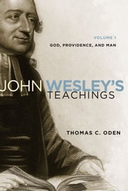 John Wesley's Teachings, Volume 1 - God and Providence ebook by Thomas C. Oden