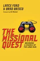 The Missional Quest - Becoming a Church of the Long Run ebook by Lance Ford, Brad Brisco, Ed Stetzer