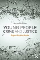 Young People, Crime and Justice ebook by Roger Hopkins Burke