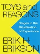 Toys and Reasons: Stages in the Ritualization of Experience ebook by Erik H. Erikson