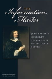 The Information Master - Jean-Baptiste Colbert's Secret State Intelligence System ebook by Jacob Soll