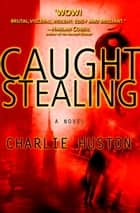 Caught Stealing ebook by Charlie Huston