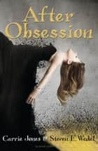 After Obsession ebook by Steven E. Wedel, Ms. Carrie Jones