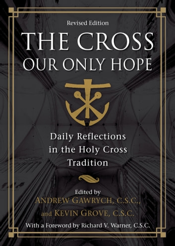 The Cross, Our Only Hope - Daily Reflections in the Holy Cross Tradition ebook by