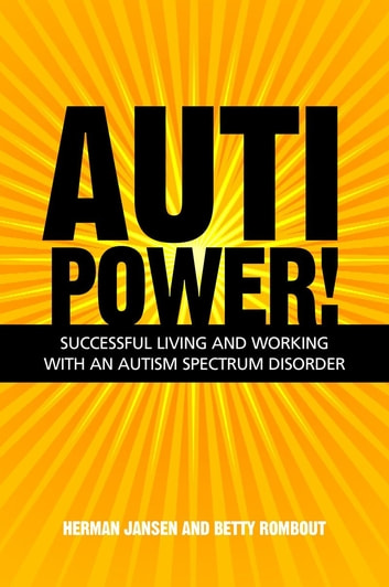 AutiPower! Successful Living and Working with an Autism Spectrum Disorder ebook by Betty Rombout,Herman Jansen