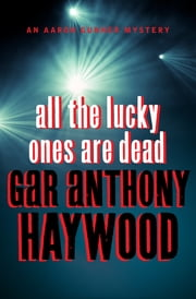 All the Lucky Ones Are Dead ebook by Gar Anthony Haywood