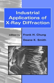Industrial Applications of X-Ray Diffraction ebook by Smith, Frank