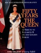 Fifty Years the Queen ebook by Arthur Bousfield,Garry Toffoli