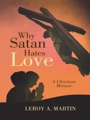 Why Satan Hates Love ebook by LeRoy A. Martin