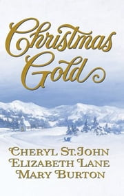 Christmas Gold - Colorado Wife\Jubal's Gift\Until Christmas ebook by Cheryl St.John,Elizabeth Lane,Mary Burton