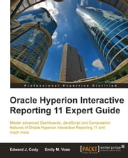 Oracle Hyperion Interactive Reporting 11 Expert Guide ebook by Edward J. Cody