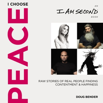 I Choose Peace - Raw Stories of Real People Finding Contentment and Happiness (An I Am Second Book) audiobook by Doug Bender