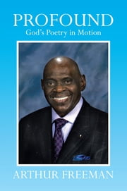 Profound - God's Poetry in Motion ebook by Arthur Freeman
