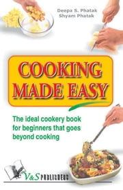Cooking Made Easy: The ideal cookery book for beginners that goes beyond cooking ebook by Deepa S. Pathak
