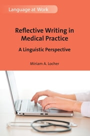 Reflective Writing in Medical Practice - A Linguistic Perspective ebook by Miriam A. Locher