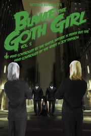 Blame The Goth Girl Vol. 5: The Mind Controlled By The Sinful Nature Is Death But The Mind Controlled By The Spirit Is Joy Division ebook by Bettina Busiello