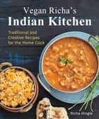 Vegan Richa's Indian Kitchen - Traditional and Creative Recipes for the Home Cook ebook by Richa Hingle