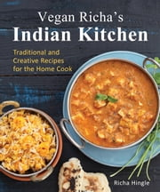 Vegan Richa's Indian Kitchen - Traditional and Creative Recipes for the Home Cook ebook by Kobo.Web.Store.Products.Fields.ContributorFieldViewModel