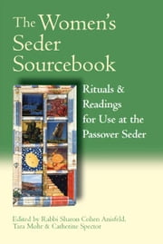 The Women's Seder Sourcebook: Rituals & Readings for Use at the Passover Seder ebook by Rabbi Sharon Cohen Anisfeld, Tara Mohr, Catherine Spector
