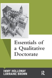 Essentials of a Qualitative Doctorate ebook by Immy Holloway,Lorraine Brown