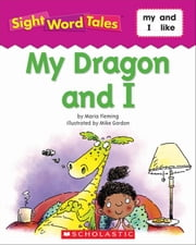 Sight Word Tales: My Dragon and I ebook by Fleming, Maria