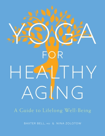 Yoga for Healthy Aging - A Guide to Lifelong Well-Being ebook by Baxter Bell,Nina Zolotow