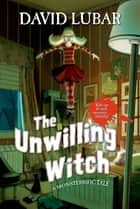 The Unwilling Witch - A Monsterrific Tale ebook by David Lubar