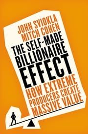 The Self-made Billionaire Effect - How Extreme Producers Create Massive Value ebook by John Sviokla,Mitch Cohen
