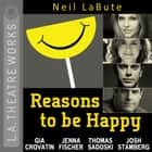 Reasons to be Happy audiobook by Neil LaBute