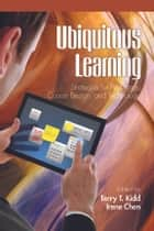 Ubiquitous Learning - Strategies for Pedagogy, Course Design and Technology ebook by Terry T. Kidd, Irene Chen