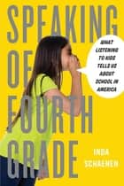 Speaking of Fourth Grade ebook by Inda Schaenen