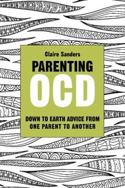 Parenting OCD - Down to Earth Advice From One Parent to Another ebook by Claire Sanders