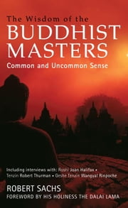 The Wisdom of the Buddhist Masters - Common and Uncommon Sense ebook by Robert Sachs