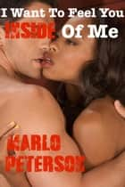 I Want To Feel You Inside Of Me ebook by Marlo Peterson