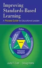 Improving Standards-Based Learning - A Process Guide for Educational Leaders ebook by Judy F. Carr, Douglas E. Harris