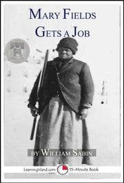 Mary Fields Gets A Job: A 15-Minute Heroes in History Book ebook by William Sabin