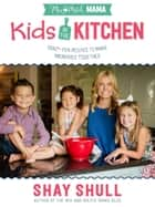 Mix-and-Match Mama Kids in the Kitchen - Crazy-Fun Recipes to Make Memories Together ebook by Shay Shull