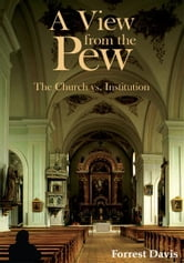 A View from the Pew - The Church vs. Institution ebook by Forrest Davis