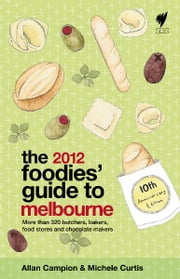 Foodies' Guide 2012: Melbourne ebook by Campion, A