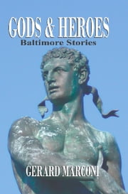 GODS AND HEROES: Baltimore Stories ebook by Gerard Marconi