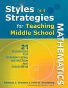 Styles and Strategies for Teaching Middle School Mathematics ebook by Edward J. Thomas,John R. Brunsting